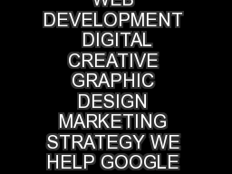 GOOGLE SOCIAL MEDIA BRANDING ADVERTISING PUBLIC RELATIONS WEB DEVELOPMENT  DIGITAL CREATIVE GRAPHIC DESIGN MARKETING STRATEGY WE HELP GOOGLE SOCIAL MEDIA BRANDING ADVERTISING PUBLIC RELATIONS WEB DEV PowerPoint PPT Presentation