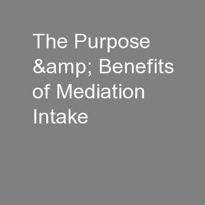 The Purpose & Benefits of Mediation Intake PowerPoint PPT Presentation