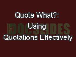 Quote What?: Using Quotations Effectively PowerPoint PPT Presentation