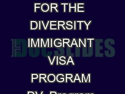 INSTRUCTIONS FOR THE  DIVERSITY IMMIGRANT VISA PROGRAM DV  Program Overview The