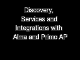 Discovery, Services and Integrations with Alma and Primo AP