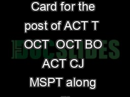 Notice for Download of Admit Card The Admit Card for the post of ACT T  OCT  OCT BO ACT CJ MSPT along with Instruction is available for downloading