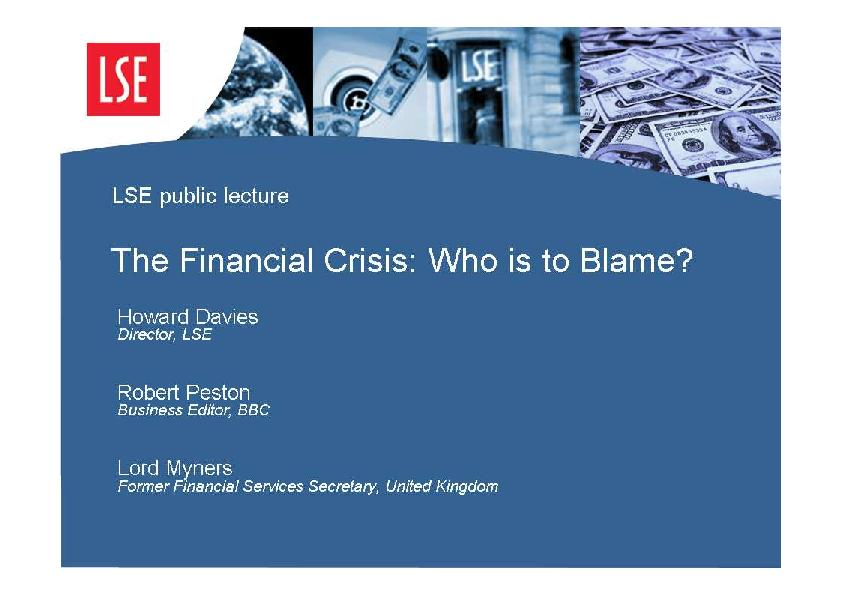 LSE public lectureThe Financial Crisis: Who is to Blame?Howard DaviesD