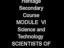 Scientists of Ancient India Notes  Indian Culture and Heritage Secondary Course MODULE  VI Science and Technology  SCIENTISTS OF ANCIENT INDIA n the previous lesson you have read about the relationsh