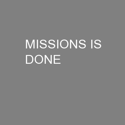 MISSIONS IS DONE PowerPoint PPT Presentation