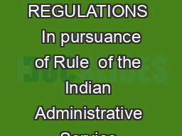 THE INDIAN ADMINISTRATIVE SERVICE APPOINTMENT BY COMPETITIVE EXAMINATION REGULATIONS  In pursuance of Rule  of the Indian Administrative Service Recruitment Rules  the Central Government in consulta PowerPoint PPT Presentation
