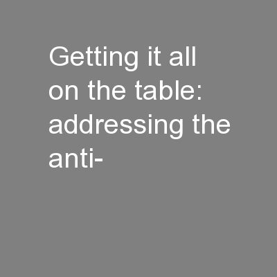 Getting it all on the table: addressing the anti-