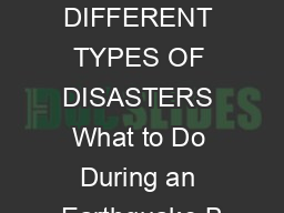WHAT TO DO DURING DIFFERENT TYPES OF DISASTERS What to Do During an Earthquake B