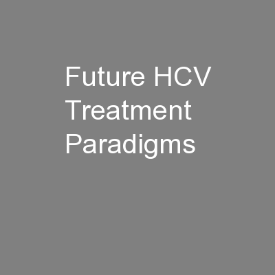 Future HCV Treatment Paradigms