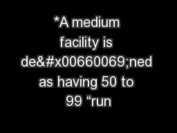 "*A medium facility is de�ned as having 50 to 99 ""run PowerPoint PPT Presentation"
