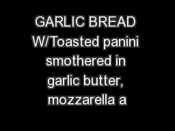 GARLIC BREAD W/Toasted panini smothered in garlic butter, mozzarella a