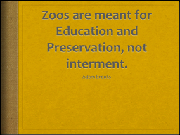 Zoos are meant for Education and Preservation, not intermen