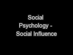 Social Psychology - Social Influence PowerPoint PPT Presentation