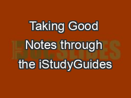 Taking Good Notes through the iStudyGuides PowerPoint PPT Presentation
