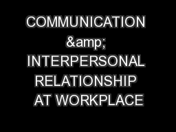 COMMUNICATION & INTERPERSONAL RELATIONSHIP AT WORKPLACE PowerPoint PPT Presentation