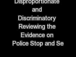 Disproportionate and Discriminatory Reviewing the Evidence on Police Stop and Se PDF document - DocSlides