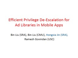 Efficient Privilege De-Escalation for Ad Libraries in Mobil PowerPoint PPT Presentation