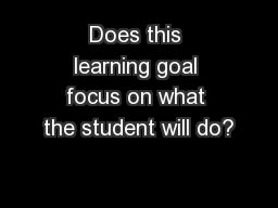 Does this learning goal focus on what the student will do?