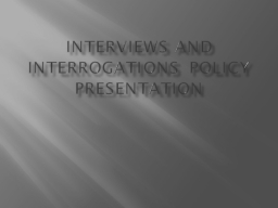 Interviews and Interrogations Policy Presentation