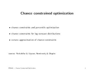Chance constrained optimization chance constraints and percentile optimization chance constraints for logconcave distributions convex approximation of chance constraints sources Rockafellar  Uryasev