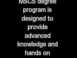 Master of Science in Computer Science MSCS Objectives  The MSCS degree program is designed to provide advanced knowledge and hands on experience in computer science to students who are interested in
