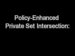 Policy-Enhanced Private Set Intersection: PowerPoint PPT Presentation