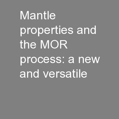 Mantle properties and the MOR process: a new and versatile