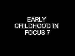 EARLY CHILDHOOD IN FOCUS 7