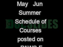 Classes and Exam Dates May   Jun  Summer  Schedule of Courses posted on PAWS F PDF document - DocSlides