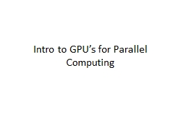 Intro to GPU�s for Parallel Computing
