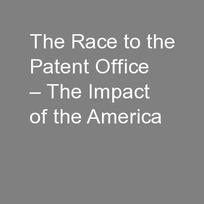 The Race to the Patent Office – The Impact of the America PowerPoint PPT Presentation