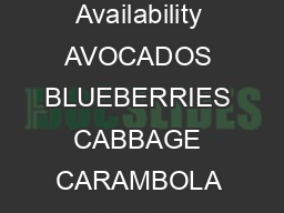 Florida Department of Agriculture and Consumer Services Florida Produce Availability AVOCADOS BLUEBERRIES CABBAGE CARAMBOLA CARROTS CAULIFLOWER CELERY CHINESE CABBAGE CUCUMBERS EGGPLANT ENDIVEESCAROL