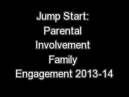 Jump Start: Parental Involvement Family Engagement 2013-14