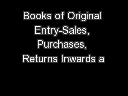 Books of Original Entry-Sales, Purchases, Returns Inwards a