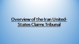 Overview of the Iran United-States Claims Tribunal PowerPoint PPT Presentation