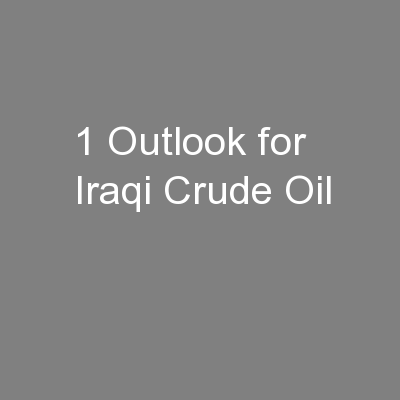 1 Outlook for Iraqi Crude Oil