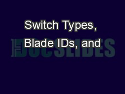 Switch Types, Blade IDs, and PowerPoint PPT Presentation