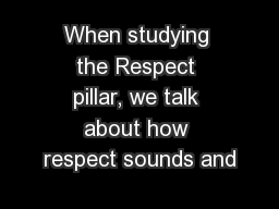 When studying the Respect pillar, we talk about how respect sounds and PowerPoint PPT Presentation