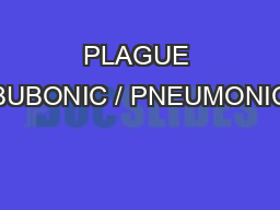 signs and symptoms of the bubonic plague There were many manifestations of the black death in eurasia during the 14th century, but four main symptomatic forms of the plague emerged at the forefront of historical records: the bubonic plague, the pneumonic plague, the septicemic plague, and the enteric plague.