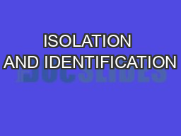 ISOLATION AND IDENTIFICATION