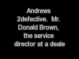 Andrews 2defective.  Mr. Donald Brown, the service director at a deale