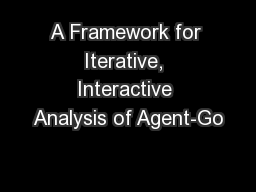 A Framework for Iterative, Interactive Analysis of Agent-Go PowerPoint PPT Presentation
