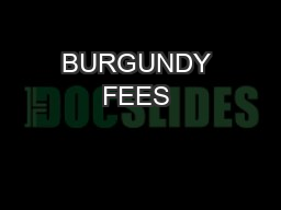 BURGUNDY FEES & CHARGES