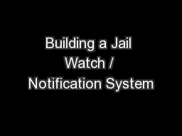 Building a Jail Watch / Notification System