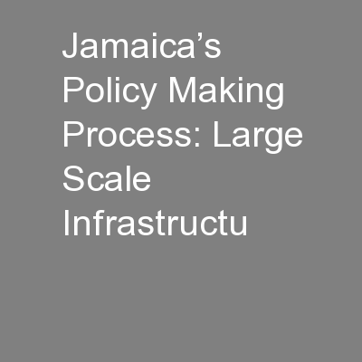 Jamaica's Policy Making Process: Large Scale Infrastructu