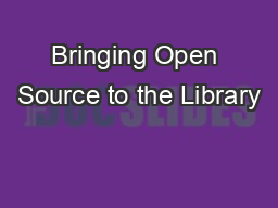 Bringing Open Source to the Library PowerPoint PPT Presentation
