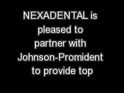 NEXADENTAL is pleased to partner with Johnson-Promident to provide top