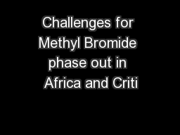 Challenges for Methyl Bromide phase out in Africa and Criti