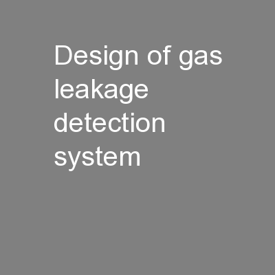 """ Design of gas leakage detection system"