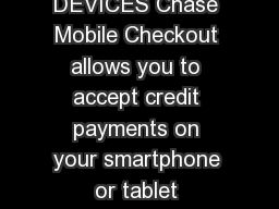 CHASE MOBILE CHECKOUT SUPPORTED DEVICES Chase Mobile Checkout allows you to accept credit payments on your smartphone or tablet anywhere in Canada excluding Quebec